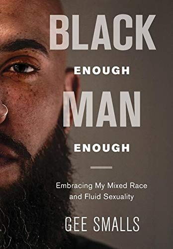 Black Enough Man Enough: Embracing My Mixed Race and Sexual...