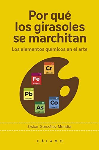 POR QUE LOS GIRASOLES SE MARCHITAN: Los elementos químicos en el arte (ARCA DE DARWIN)