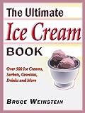 The Ultimate Ice Cream Book: Over 500 Ice Creams, Sorbets, Granitas, (Ultimate Cookbooks)
