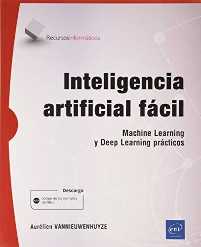 Inteligencia artificial fácil - Machine Learning y Deep Learning prácticos