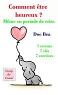 Comment être heureux: même en periode de crise (Bien-être et bonheur t. 1) par [Doc Bea]