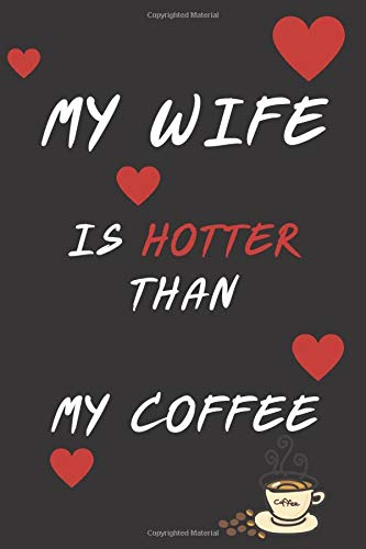 My WIFE is hotter than my coffee: Valentine Notebook Gift (120) Line Pages Journal (6 x 9 inches)   Non Cheesy Valentines Day Gift For Him   First ... Gifts   February 14 Journal To Write In