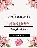 Planificateur de Mariage (Wedding planner Français): Guide à remplir pour préparer et organiser au mieux de votre jour J sans stress | Organisateur de Mariages| Grand format