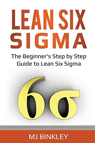 Lean Six Sigma: The Beginner's Step by Step Guide to Lean Six Sigma