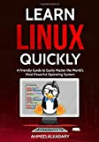 Learn Linux Quickly: A Friendly Guide to Easily Master the World's Most Powerful Operating System.