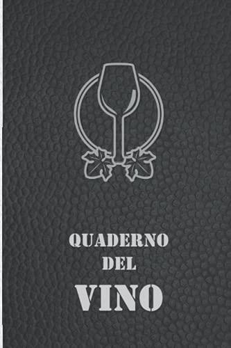Quaderno del Vino: Un Diario per Annotare e Ricordare Tutte le Degustazioni. Per Sommelier e Amanti del Vino