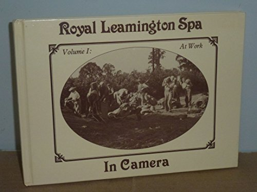 Royal Leamington Spa in Camera: At Work v. 1