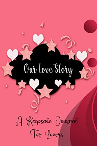 Our Love Story A Keepsake Journal for Lovers: Dating...