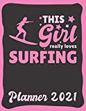 Planner 2021: Surfing Planner 2021 & Calendar 2021 - Funny Surfing Quote: This Girl Really Loves Surfing - Monthly, Weekly and Daily Agenda Overview - ... Double Page - Surfing gift for Surfer.