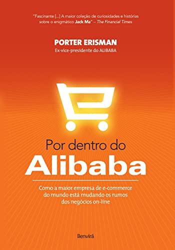 Por dentro do Alibaba: Como a maior empresa de e-commerce do mundo está mudando os rumos dos negócios on-line