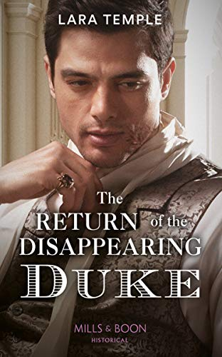 The Return Of The Disappearing Duke (Mills & Boon Historical) (The Return of the Rogues) by [Lara Temple]