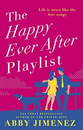 The Happy Ever After Playlist: 'Full of fierce humor and fiercer heart' Casey McQuiston, New York Times bestselling author of Red, White & Royal Blue by [Abby Jimenez]
