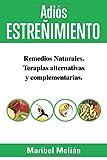 Adiós ESTREÑIMIENTO. Remedios Naturales, Terapias Alternativas y Complementarias.