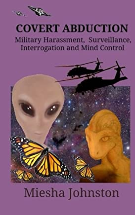 Covert Abductions: Military Harressement, Surveillance, Interrogation & Mind Control, Volume 1 (Audiobiography of Survivor)