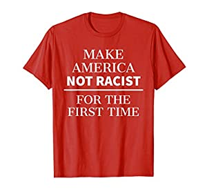 Make America Not Racist For The First Time Lightweight, Classic fit, Double-needle sleeve and bottom hem