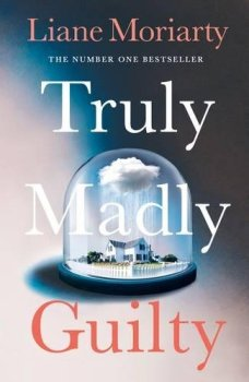 Truly Madly Guilty: From the bestselling author of Big Little Lies, now an award winning TV series