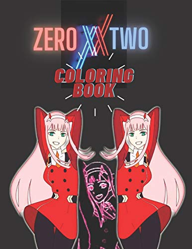 Zero two coloring book: fantastic gift for all fans of darling in the franxx, zero two dance, great coloring book for girls