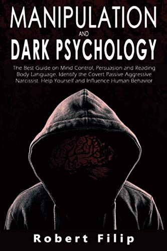 Manipulation and Dark Psychology: The best guide on mind...