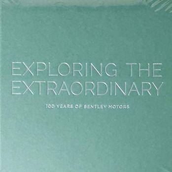 Exploring The Extraordinary: 100 Years of Bentley Motors