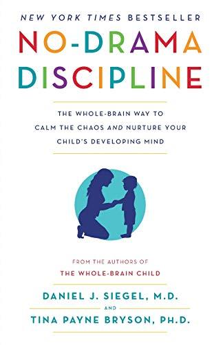 No-Drama Discipline: The Whole-Brain Way to Calm the Chaos...