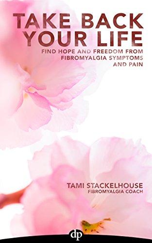 Nehmen Sie Ihr Leben zurück: Finden Sie Hoffnung und Freiheit von Fibromyalgie Symptome und Schmerzen von [Tami Stackelhouse, Ginevra Liptan]