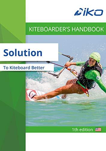 Solution to Kiteboard Better: Learn to Kitesurf (Kiteboarder) (English Edition)