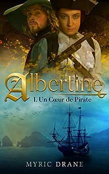 Albertine T1 : Un Cœur de Pirate (Saga Albertine) par [Myric Drane]
