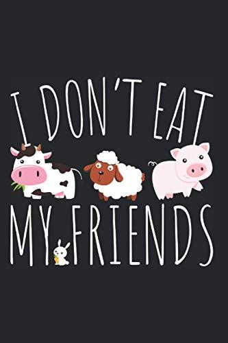 I Don't Eat My Friends: Notizbuch Für Veganer & Gesunde Ernährung - Vegan Vegetarier Tierliebe...
