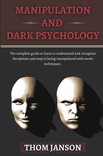 Manipulation and Dark Psychology: The complete guide to...