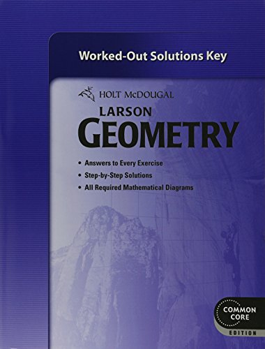 Holt McDougal Larson Geometry: Common Core Worked-Out Solutions Key