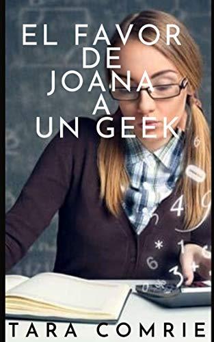 EL FAVOR DE JOHANA A UN GEEK de Tara Comrie