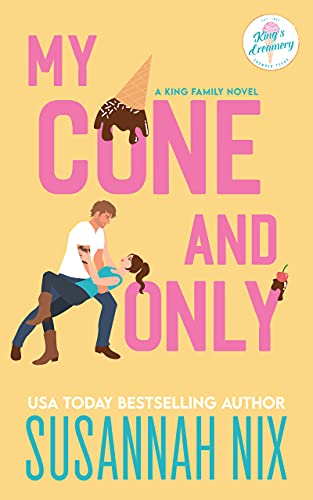 My Cone and Only: A Small Town Brother's Best Friend Romance (King Family Book 1) by [Susannah Nix]