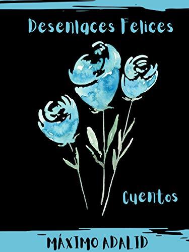 Desenlaces Felices: Cuentos de Romance de Máximo Adalid