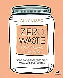Zero Waste para salvar el mundo: Guía ilustrada para una...