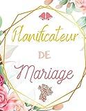 Planificateur de Mariage: Wedding Planner Français | Guide à remplir pour préparer et organiser au mieux de votre jour J sans stress | Format idéal | Papier haute qualité