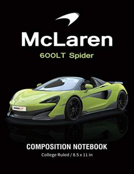 McLaren 600LT Spider Composition Notebook College Ruled / 8.5 x 11 in: for boys & Men, Supercars McLaren Lined Composition Book, Diary, Journal Notebook