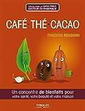 Café, thé, cacao: Un concentré de bienfaits pour votre santé, beauté et votre maison. (French Edition)