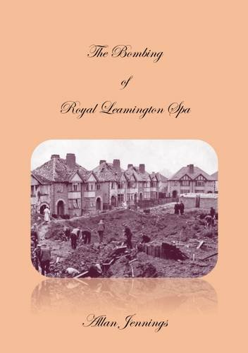 The Bombing of Royal Leamington Spa