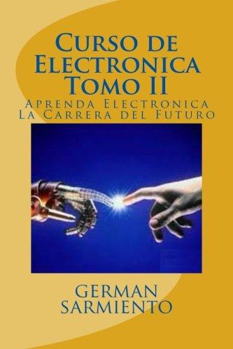 Curso de Electronica Tomo II: Aprenda Electronica La Carrera del Futuro: Volume 2 (curso de elctroni