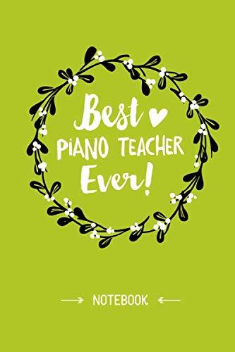 Best Piano Teacher Ever: 6x9 Notebook, Great Piano Teacher...