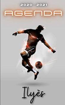 Agenda 2020 2021 Ilyes: Agenda Scolaire Foot Personnalisable ⚽ Cadeau pour ILYES ⚽ Prénom Agenda personnalisé   Journalier   Football   Garçon Ado   Collège Primaire Lycée Étudiant