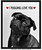 I Pugging Love You Cute Pug Wall Art Print: (8x10) Unframed Picture - Great Gift Idea Under $15 For a Significant Other or That Special Person in Your Life