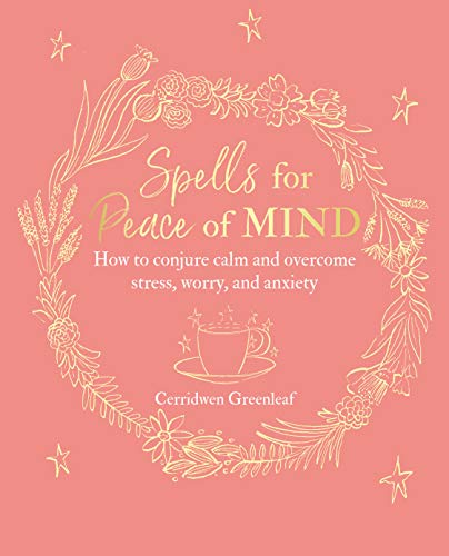 Spells for Peace of Mind: How to conjure calm and overcome...
