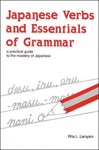 Japanese Verbs and Essentials of Grammar: A Practical Guide to the Mastery of Japanese