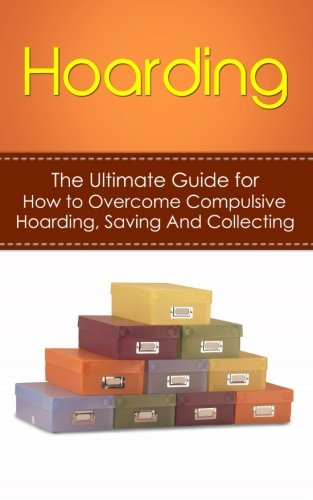 Hoarding: The Ultimate Guide for How to Overcome Compulsive...