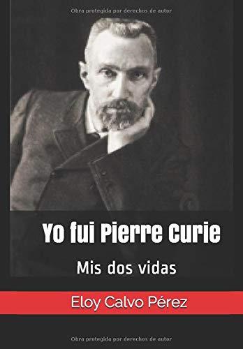 Yo fui Pierre Curie: Mis dos vidas