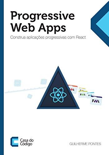 Progressive Web Apps: Construa aplicações progressivas com React