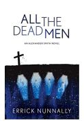 All The Dead Men: Alexander Smith #2 by [Errick Nunnally, Bracken MacLeod]