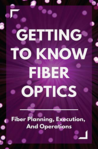 Getting To Know Fiber Optics: Fiber Planning , Execution, And Operations: Fiber Optics Modem