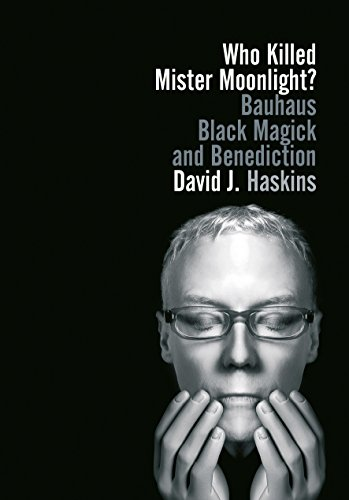 Who Killed Mister Moonlight?: Bauhaus, Black Magick, and Benediction (English Edition)
